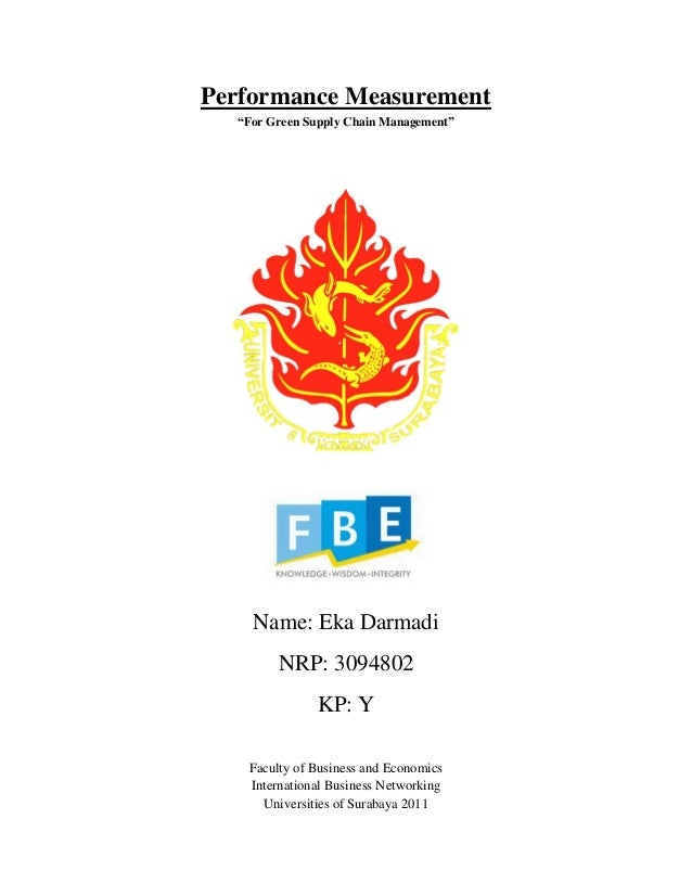 """Performance Measurement """"For Green Supply Chain Management"""" Name: Eka Darmadi NRP: 3094802 KP: Y Faculty of Business and E..."""