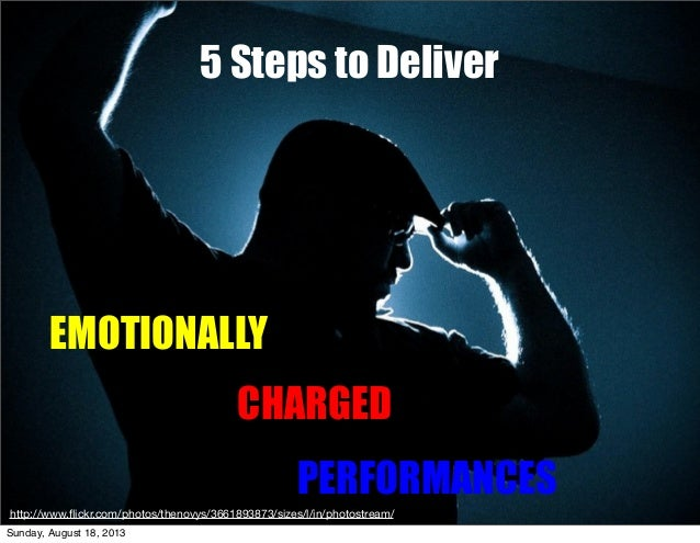 5 Steps to Deliver Emotional Charges Performances 5 Steps to Deliver EMOTIONALLY CHARGED PERFORMANCES http://www.flickr.com...