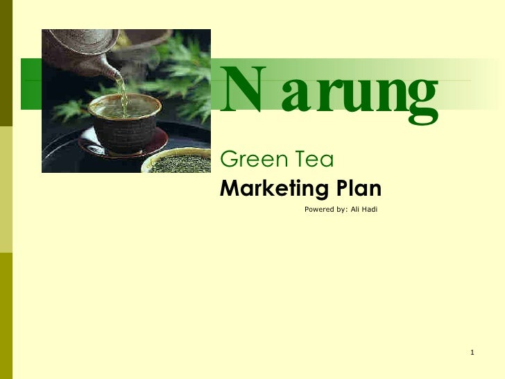 Narung Green Tea  Marketing Plan   Powered by: Ali Hadi