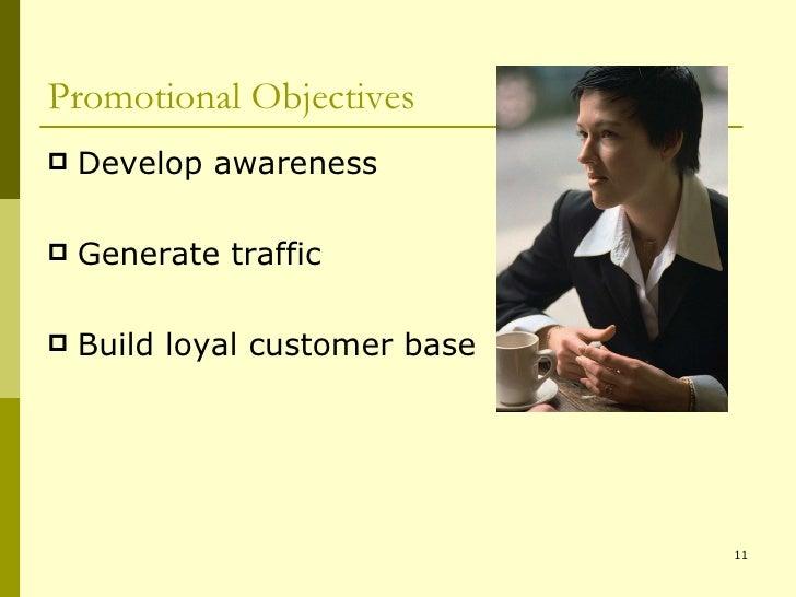 Promotional Objectives <ul><li>Develop awareness </li></ul><ul><li>Generate traffic </li></ul><ul><li>Build loyal customer...
