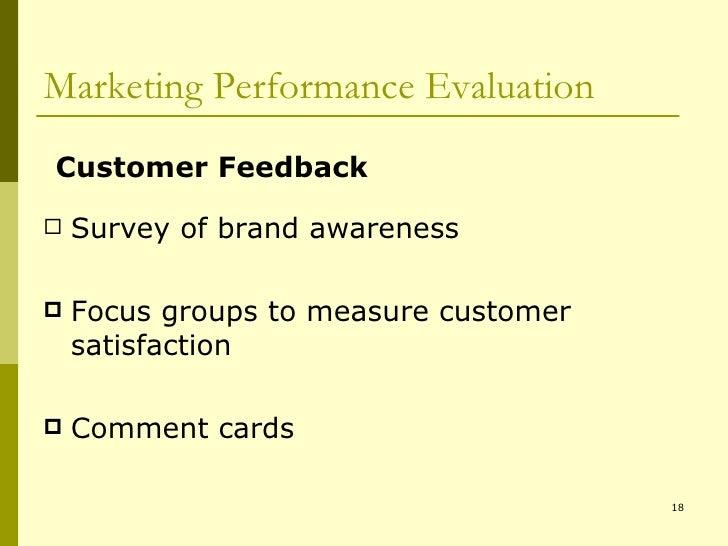 Marketing Performance Evaluation <ul><li>Survey of brand awareness </li></ul><ul><li>Focus groups to measure customer sati...