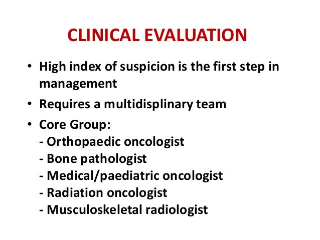 CLINICAL EVALUATION • High index of suspicion is the first step in management • Requires a multidisplinary team • Core Gro...