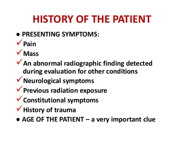 HISTORY OF THE PATIENT ● PRESENTING SYMPTOMS: Pain Mass An abnormal radiographic finding detected during evaluation for...
