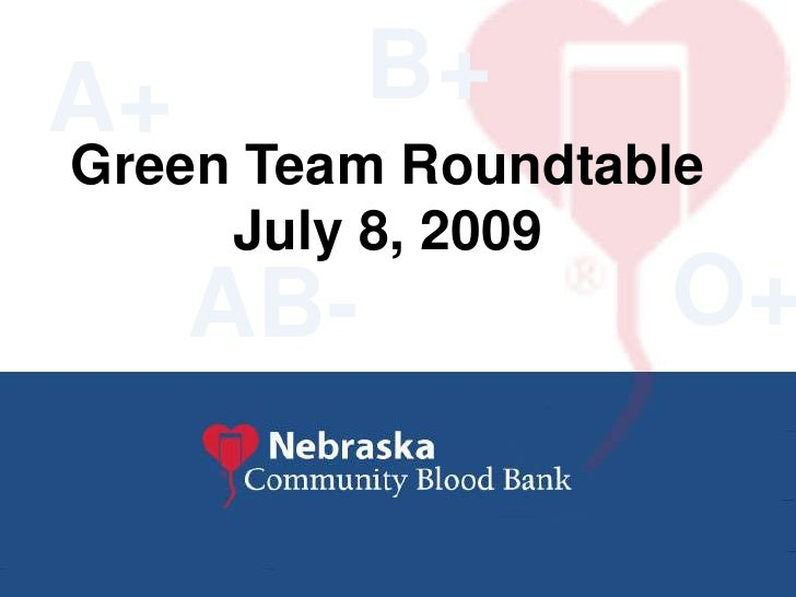 B+<br />A+<br />Green Team Roundtable <br />July 8, 2009<br />O+<br />AB-<br />