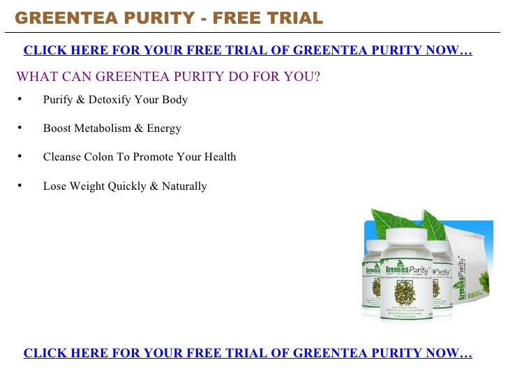GREENTEA PURITY - FREE TRIAL   CLICK HERE FOR YOUR FREE TRIAL OF GREENTEA PURITY NOW… WHAT CAN GREENTEA PURITY DO FOR YOU?...