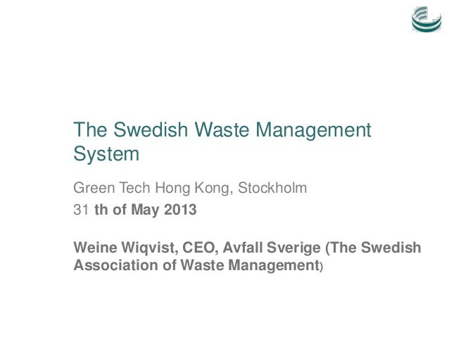 Green Tech Hong Kong, Stockholm31 th of May 2013Weine Wiqvist, CEO, Avfall Sverige (The SwedishAssociation of Waste Manage...