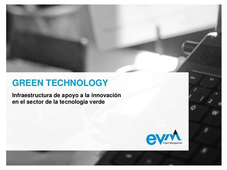 GREEN TECHNOLOGYInfraestructura de apoyo a la innovaciónen el sector de la tecnología verde