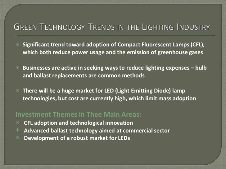 <ul><li>Significant trend toward adoption of Compact Fluorescent Lamps (CFL), which both reduce power usage and the emissi...