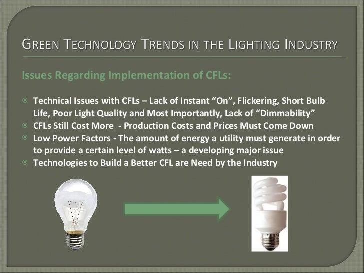 "<ul><li>Issues Regarding Implementation of CFLs: </li></ul><ul><li>Technical Issues with CFLs – Lack of Instant ""On"", Flic..."