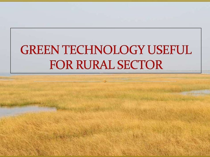 GREEN TECHNOLOGY USEFULFOR RURAL SECTOR<br />