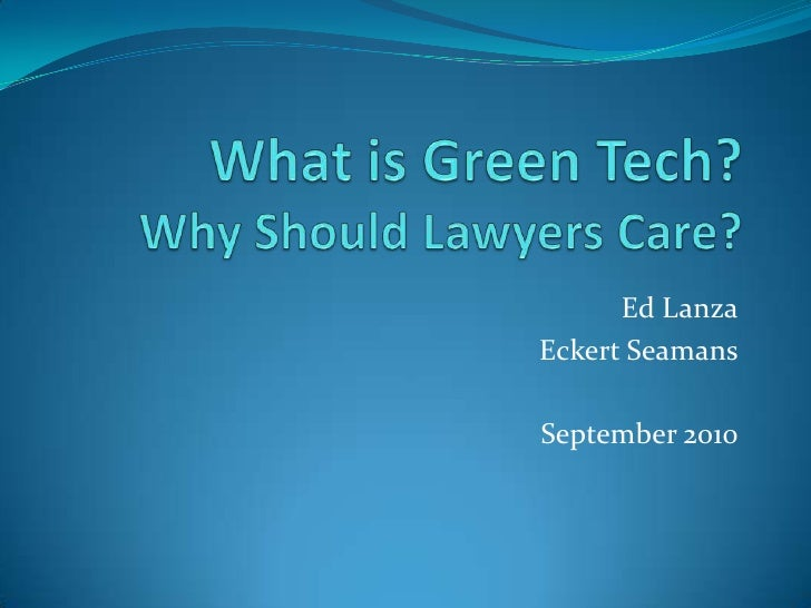 What is Green Tech?Why Should Lawyers Care?<br />Ed Lanza<br />Eckert Seamans<br />September 2010<br />