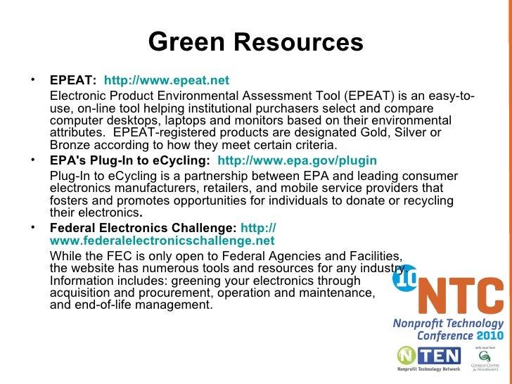 <ul><li>EPEAT:  http:// www.epeat.net </li></ul><ul><li>Electronic Product Environmental Assessment Tool (EPEAT) is an eas...