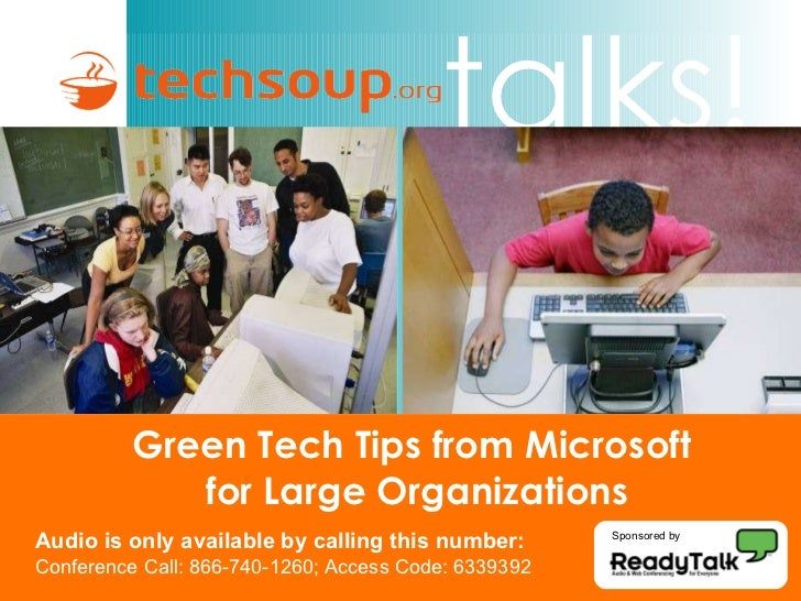 Green Tech Tips from Microsoft  for Large Organizations <ul><ul><li>Audio is only available by calling this number: </li><...