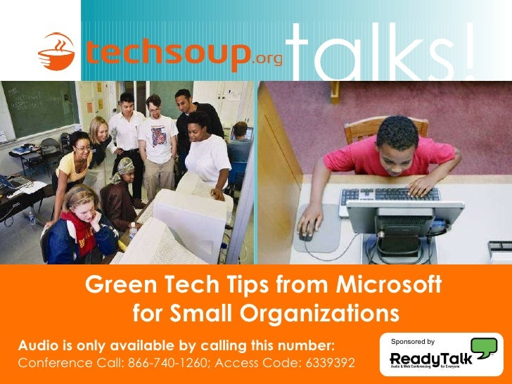 Green Tech Tips from Microsoft  for Small Organizations <ul><ul><li>Audio is only available by calling this number: </li><...