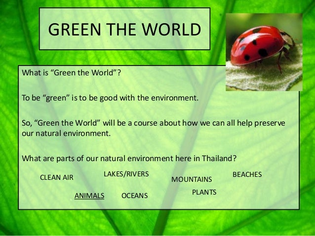 "GREEN THE WORLDWhat is ""Green the World""?To be ""green"" is to be good with the environment.So, ""Green the World"" will be a ..."