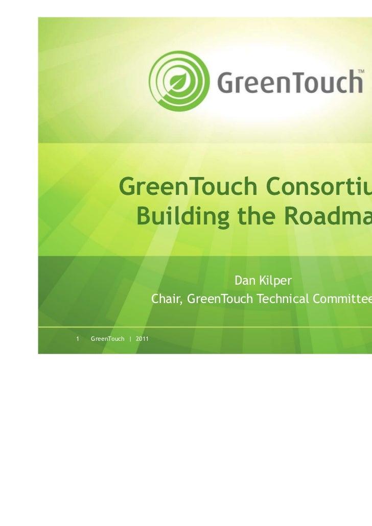 GreenTouch Consortium:             Building the Roadmap                                      Dan Kilper                   ...