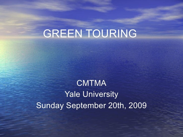 GREEN TOURING CMTMA Yale University Sunday September 20th, 2009