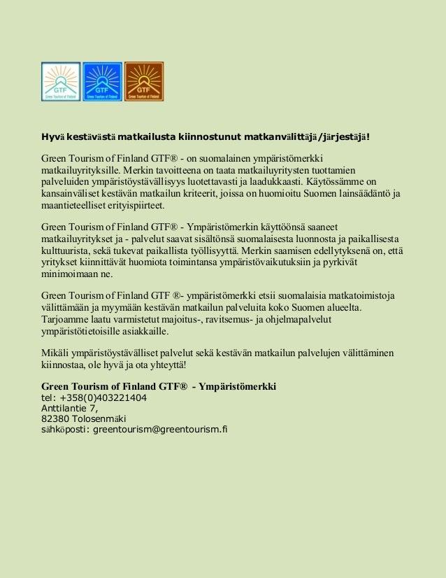 Hyvä kestävästä matkailusta kiinnostunut matkanvälittäjä/järjestäjä! Green Tourism of Finland GTF® - on suomalainen ympäri...