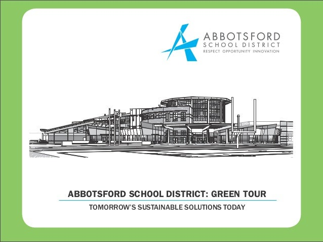 ABBOTSFORD SCHOOL DISTRICT: GREEN TOUR    TOMORROW'S SUSTAINABLE SOLUTIONS TODAY