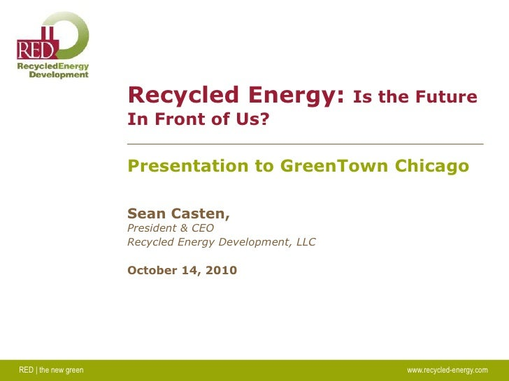 RED | the new green							www.recycled-energy.com<br />Recycled Energy: Is the Future In Front of Us?<br />Presentation to...