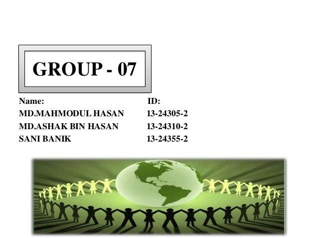 GROUP - 07 Name: MD.MAHMODUL HASAN MD.ASHAK BIN HASAN SANI BANIK  ID: 13-24305-2 13-24310-2 13-24355-2