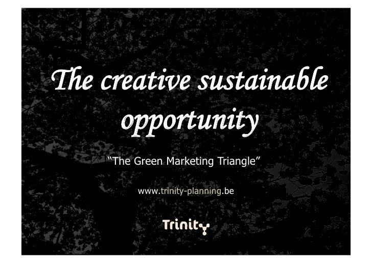 "The creative sustainable       opportunity      ""The Green Marketing Triangle""            www.trinity-planning.be"