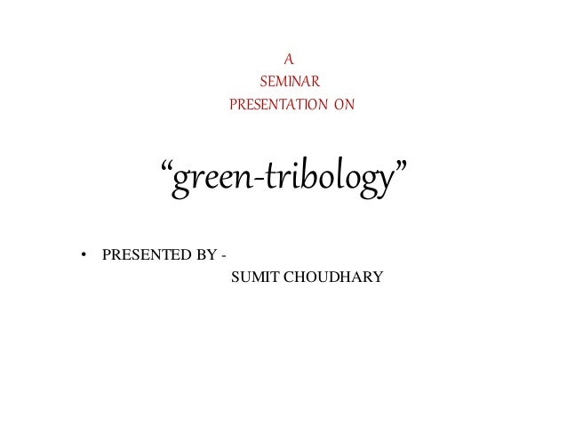 """• PRESENTED BY - SUMIT CHOUDHARY """"green-tribology"""" A SEMINAR PRESENTATION ON"""