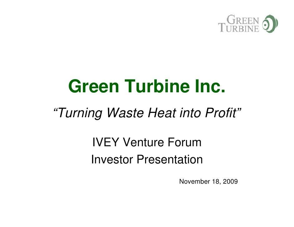 "Green Turbine Inc. ""Turning Waste Heat into Profit""        IVEY Venture Forum       Investor Presentation                 ..."