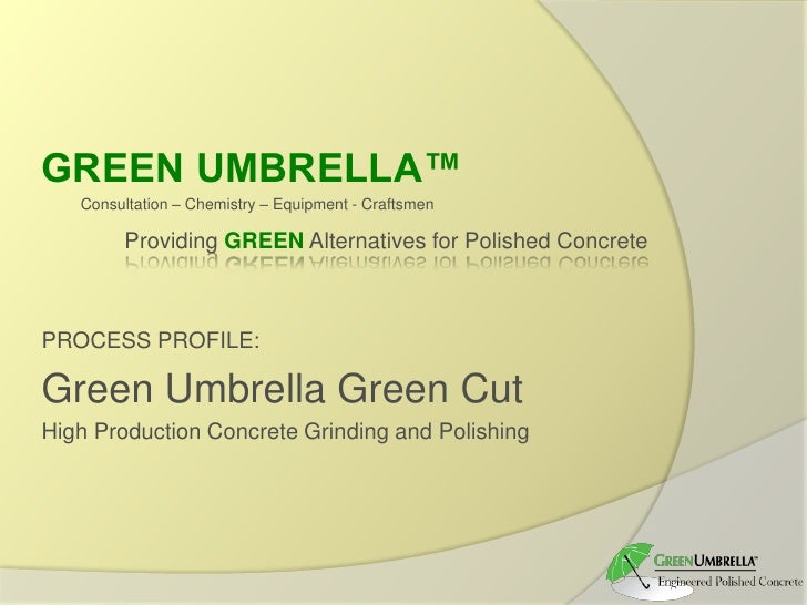 GREEN UMBRELLA™<br />Consultation – Chemistry – Equipment - CraftsmenProvidingGREENAlternatives for Polished Concrete<br /...
