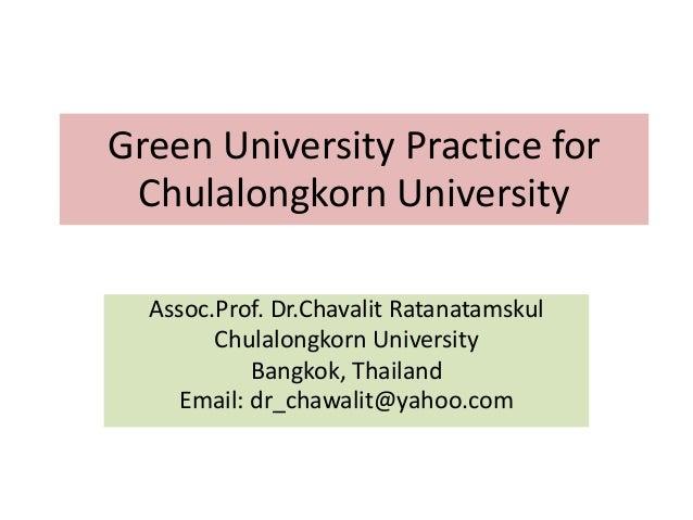 Green University Practice for Chulalongkorn University Assoc.Prof. Dr.Chavalit Ratanatamskul Chulalongkorn University Bang...