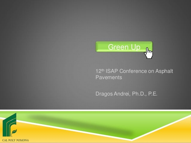 12th ISAP Conference on Asphalt Pavements Dragos Andrei, Ph.D., P.E. Green Up