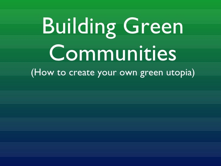 Building Green Communities (How to create your own green utopia)