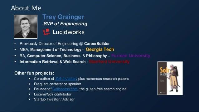 Trey Grainger SVP of Engineering • Previously Director of Engineering @ CareerBuilder • MBA, Management of Technology – Ge...