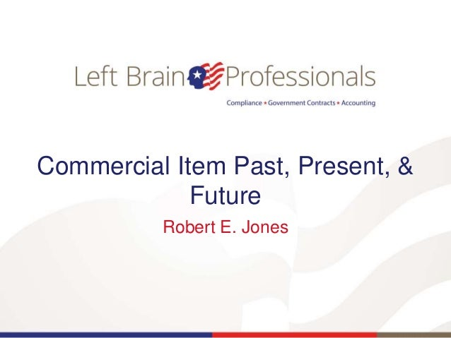 Commercial Item Past, Present, & Future Robert E. Jones
