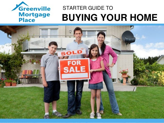 STARTER GUIDE TO BUYING YOUR HOME