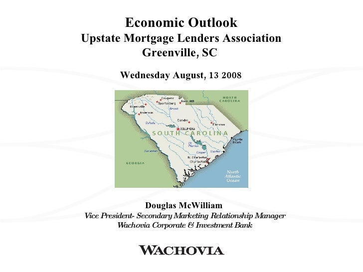 wednesday august 13 2008 economic outlook upstate mortgage lenders association greenville sc douglas mcwilliam