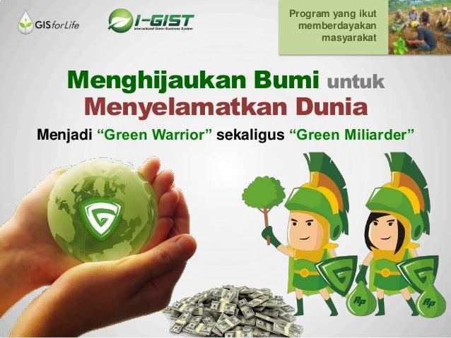 """Menghijaukan Bumi untuk Menyelamatkan Dunia Menjadi """"Green Warrior"""" sekaligus """"Green Miliarder"""" Program yang ikut memberda..."""