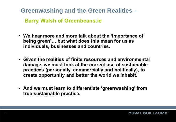 Greenwashing and the Green Realities –  <ul><li>We hear more and more talk about the 'importance of being green'….but what...