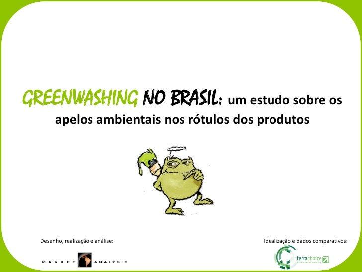 GREENWASHING NO BRASIL: um estudo sobre os         apelos ambientais nos rótulos dos produtos       Desenho, realização e ...
