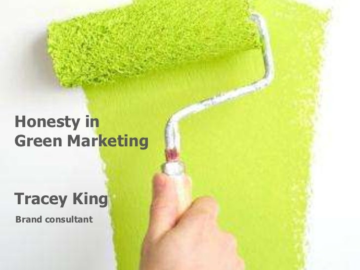 Honesty in <br />Green Marketing<br />Tracey King<br />Brand consultant<br />