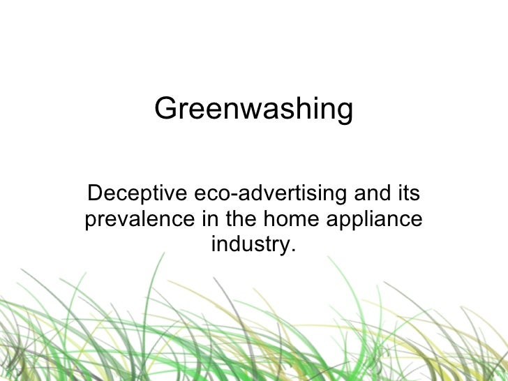 Greenwashing Deceptive eco-advertising and its prevalence in the home appliance industry.