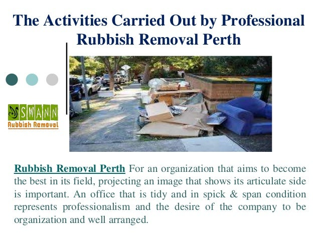 The Activities Carried Out by Professional Rubbish Removal Perth Rubbish Removal Perth For an organization that aims to be...