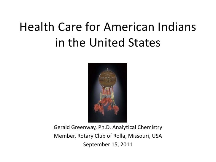 Health Care for American Indians in the United States<br />Gerald Greenway, Ph.D. Analytical Chemistry<br />Member, Rotary...
