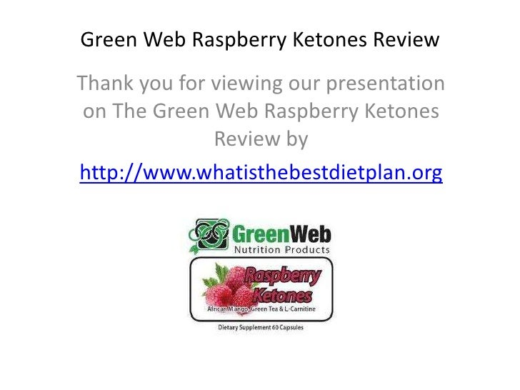 Green Web Raspberry Ketones ReviewThank you for viewing our presentation on The Green Web Raspberry Ketones              R...