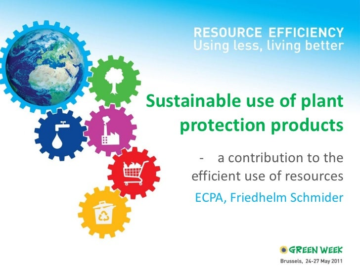 Sustainable use of plant protection products <ul><li>a contribution to the efficient use of resources </li></ul><ul><li>EC...