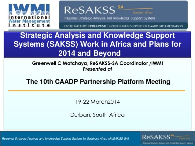 Strategic Analysis and Knowledge Support System for Southern Africa (SAKSS-SA) Greenwell C Matchaya, ReSAKSS-SA Coordinato...