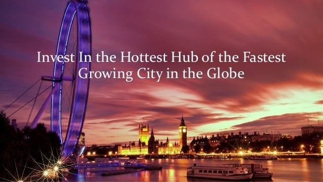 Invest In the Hottest Hub of the Fastest Growing City in the Globe