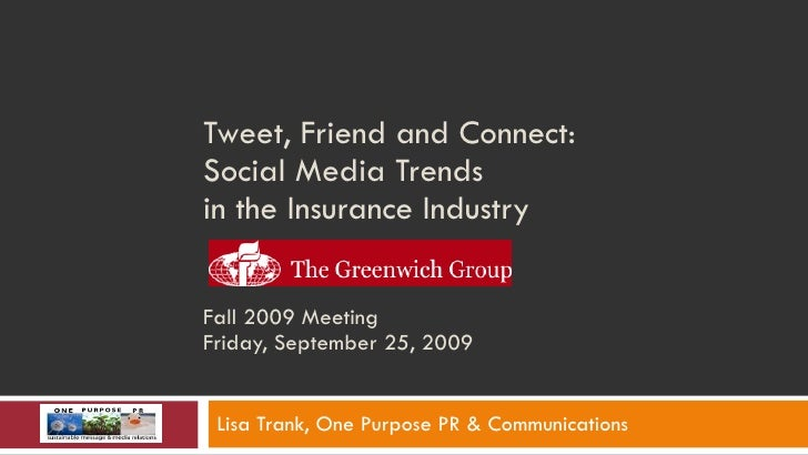 Tweet, Friend and Connect:  Social Media Trends  in the Insurance Industry   Fall 2009 Meeting Friday, September 25, 2009 ...