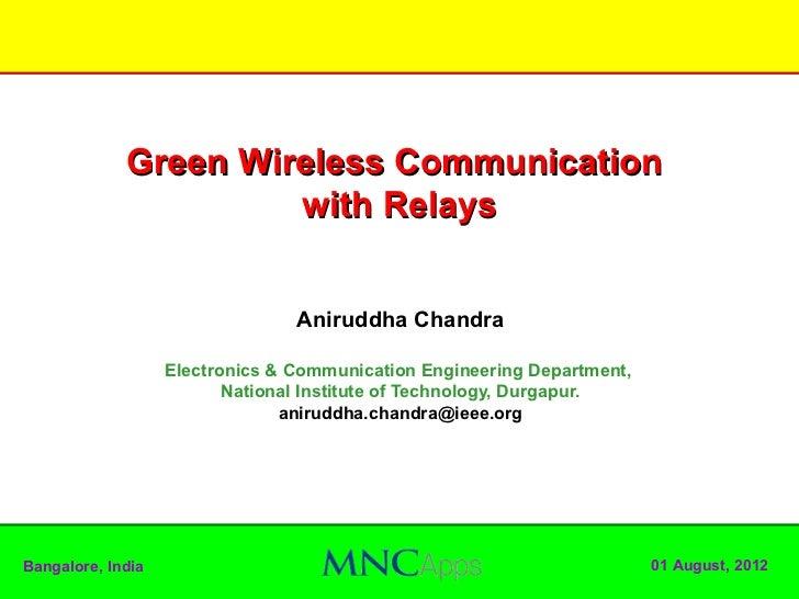 Green Wireless Communication                      with Relays                                 Aniruddha Chandra           ...