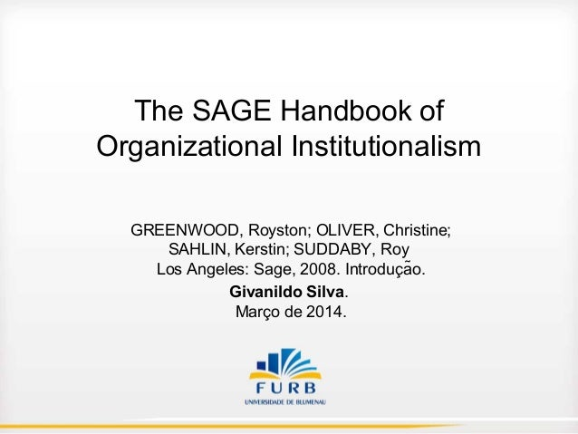 The SAGE Handbook of Organizational Institutionalism GREENWOOD, Royston; OLIVER, Christine; SAHLIN, Kerstin; SUDDABY, Roy ...